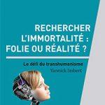 Recherchercher l'immortalité : folie ou réalité? Le défi du transhumanisme.