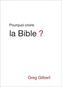 Pourquoi croire la Bible, un livre de Greg Gilbert
